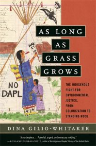 Book title: AS LONG AS GRASS GROWS The Indigenous Fight for Environmental Justice, from Colonization to Standing Rock
